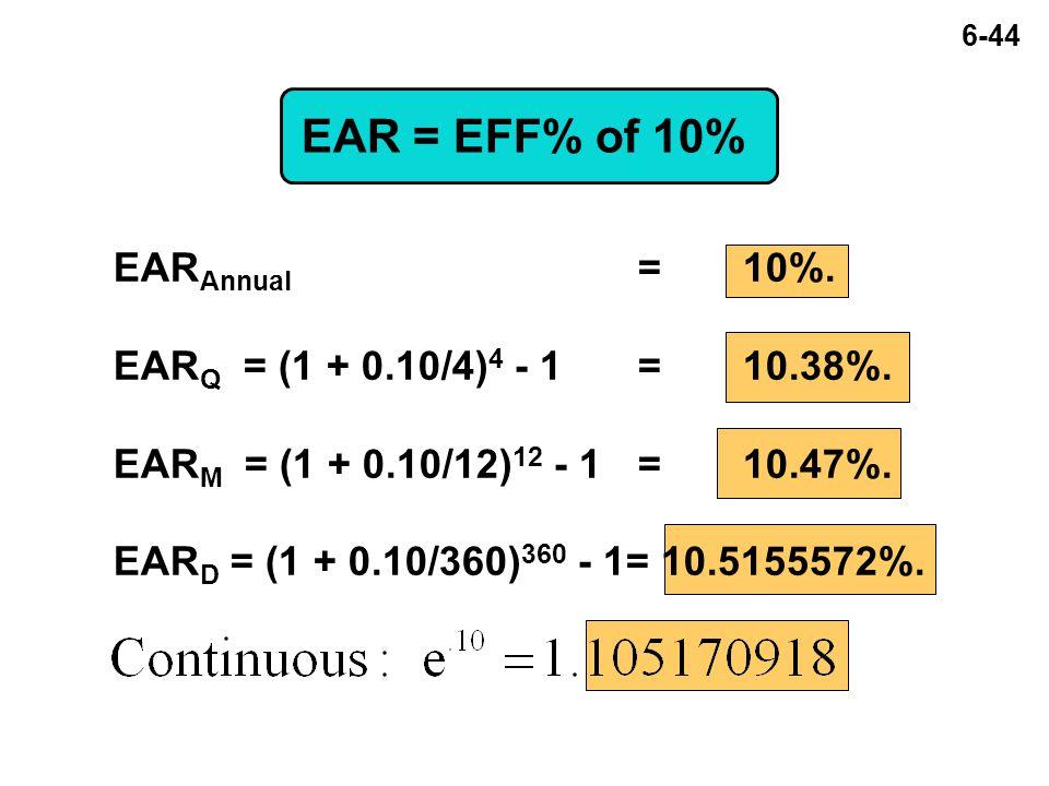 6-44 EAR = EFF% of 10% EAR Annual =10%. EAR Q = (1 + 0.10/4) 4 - 1=10.38%.