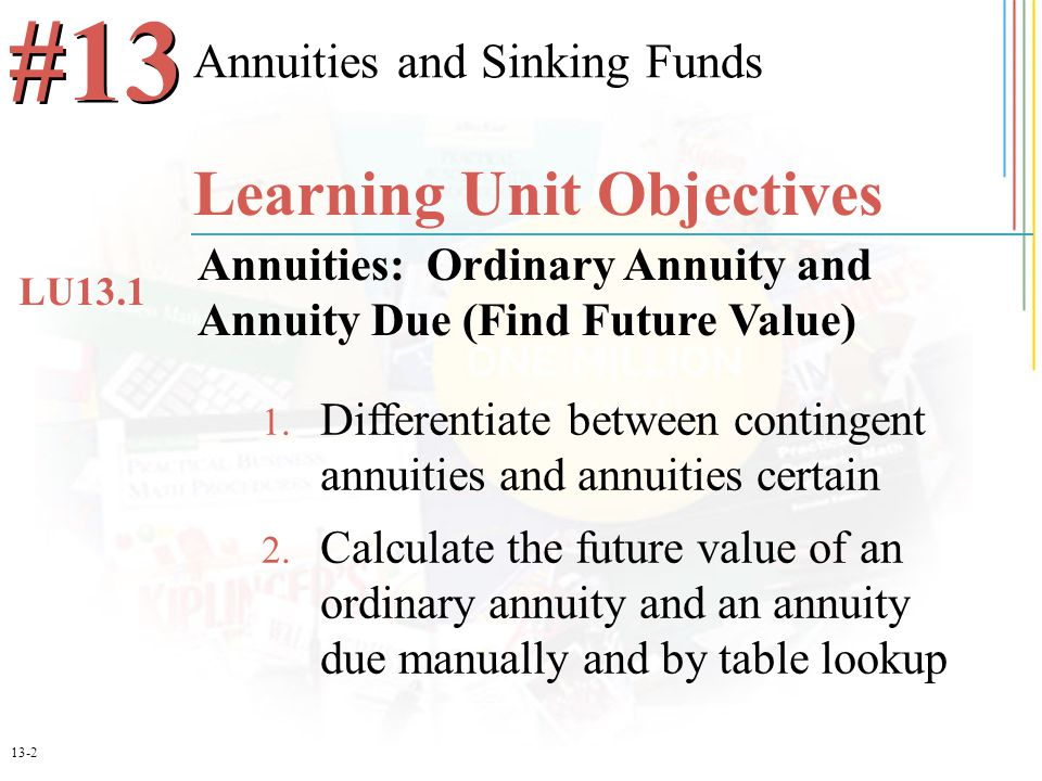 13-2 1. Differentiate between contingent annuities and annuities certain 2.