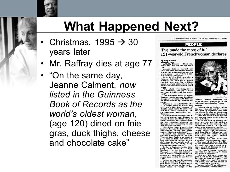 """What Happened Next? Christmas, 1995  30 years later Mr. Raffray dies at age 77 """"On the same day, Jeanne Calment, now listed in the Guinness Book of R"""