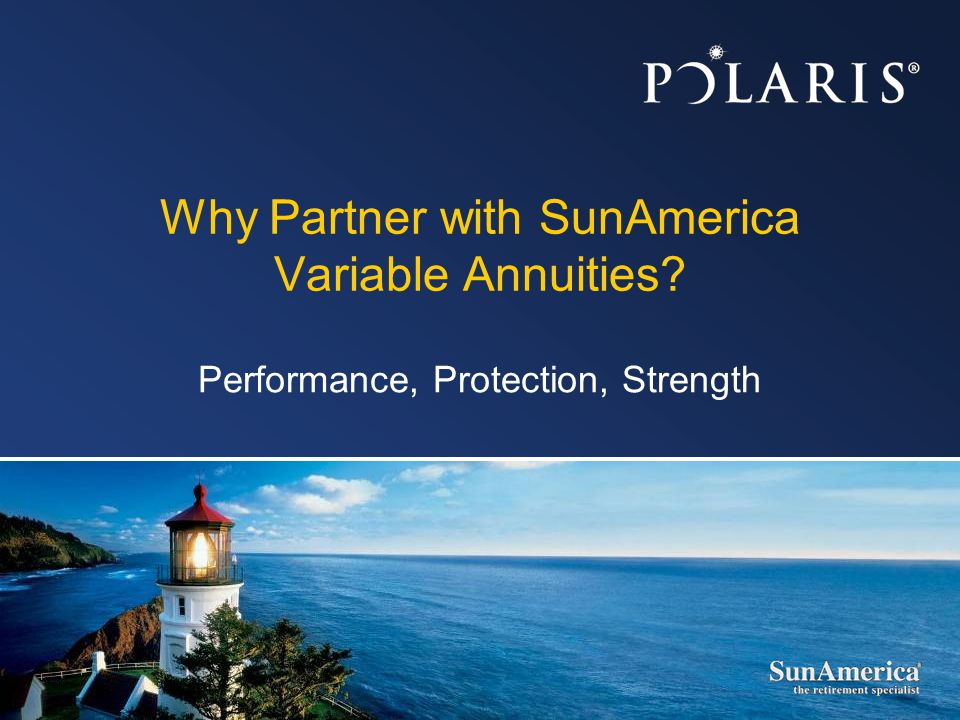 Why Partner with SunAmerica Variable Annuities? Performance, Protection, Strength