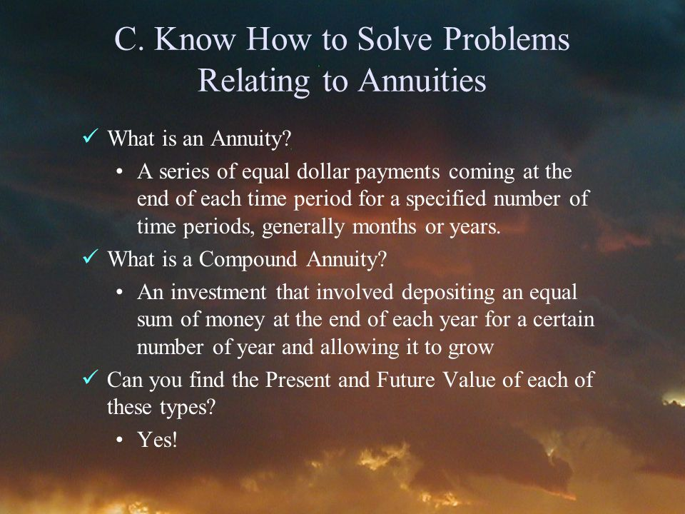 C. Know How to Solve Problems Relating to Annuities What is an Annuity.
