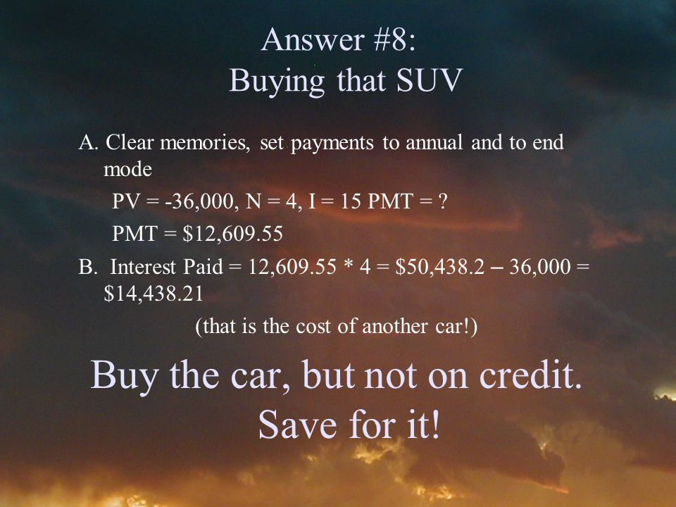 Answer #8: Buying that SUV A.