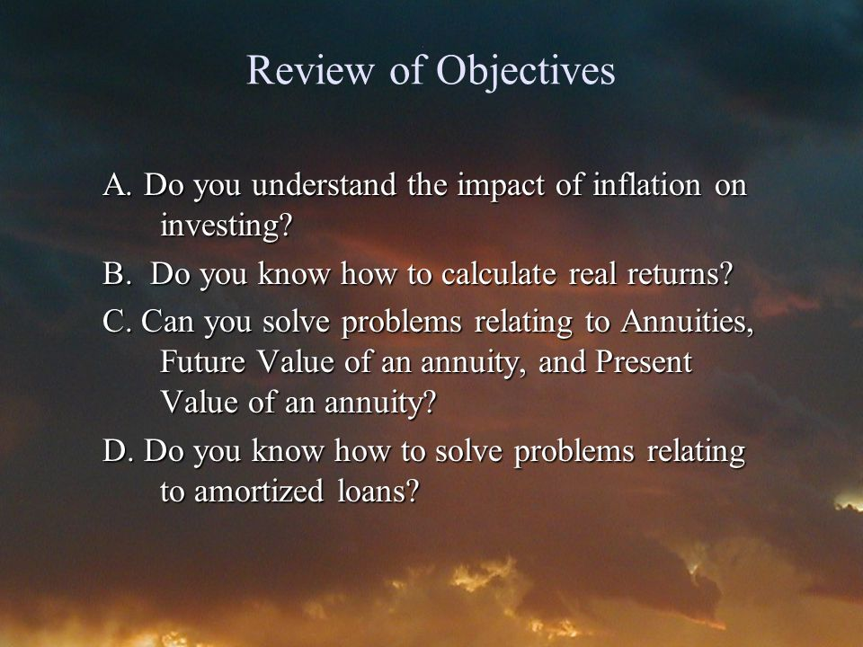 Review of Objectives A. Do you understand the impact of inflation on investing.