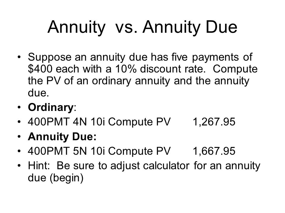 Annuity vs. Annuity Due Suppose an annuity due has five payments of $400 each with a 10% discount rate. Compute the PV of an ordinary annuity and the