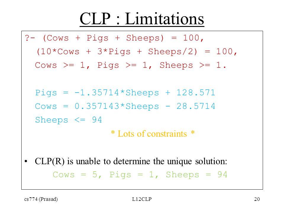 CLP : Limitations ?- (Cows + Pigs + Sheeps) = 100, (10*Cows + 3*Pigs + Sheeps/2) = 100, Cows >= 1, Pigs >= 1, Sheeps >= 1. Pigs = -1.35714*Sheeps + 12