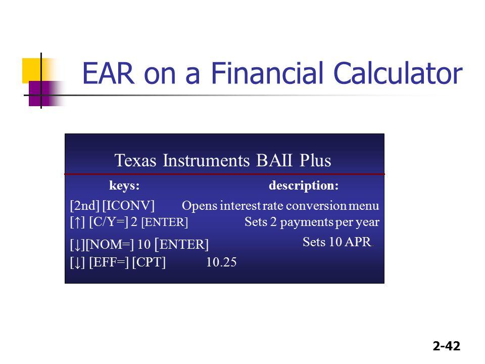 2-42 EAR on a Financial Calculator keys:description: [2nd] [ICONV]Opens interest rate conversion menu [↓] [EFF=] [CPT]10.25 Texas Instruments BAII Plu