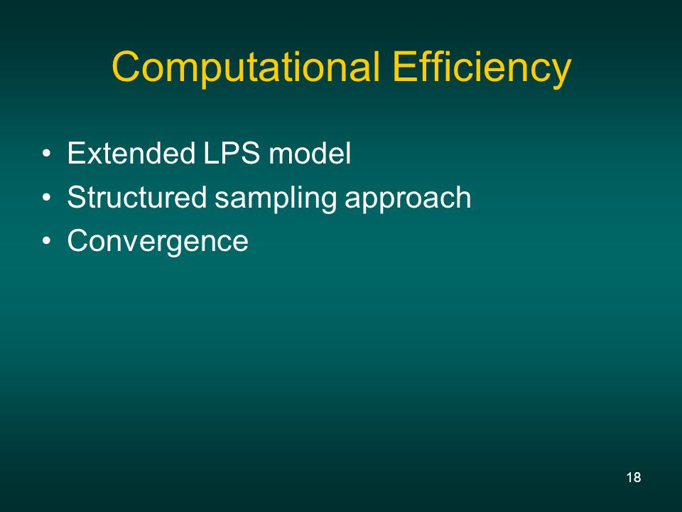 18 Computational Efficiency Extended LPS model Structured sampling approach Convergence
