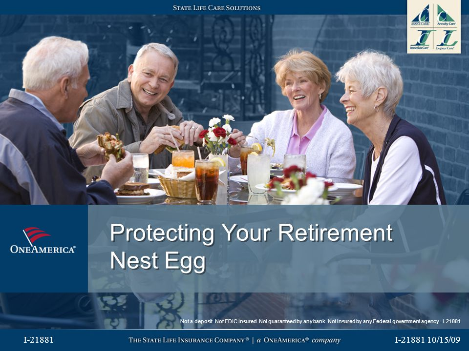 I-21881 10/15/09 I-21881 Protecting Your Retirement Nest Egg Not a deposit. Not FDIC Insured. Not guaranteed by any bank. Not insured by any Federal g