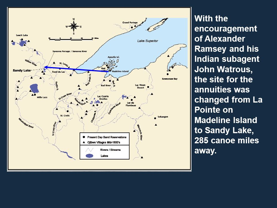 With the encouragement of Alexander Ramsey and his Indian subagent John Watrous, the site for the annuities was changed from La Pointe on Madeline Isl