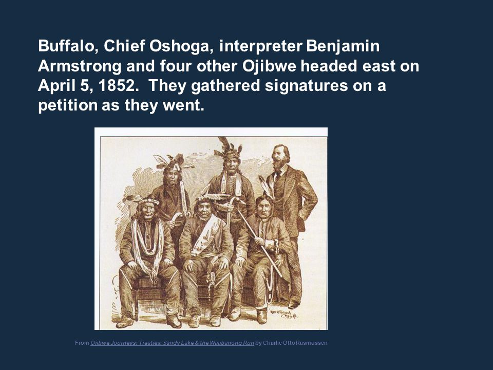 Buffalo, Chief Oshoga, interpreter Benjamin Armstrong and four other Ojibwe headed east on April 5, 1852. They gathered signatures on a petition as th