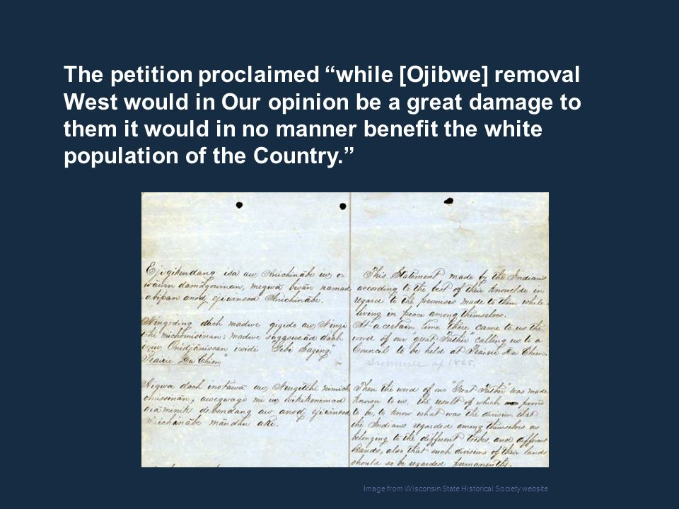 "The petition proclaimed ""while [Ojibwe] removal West would in Our opinion be a great damage to them it would in no manner benefit the white population"