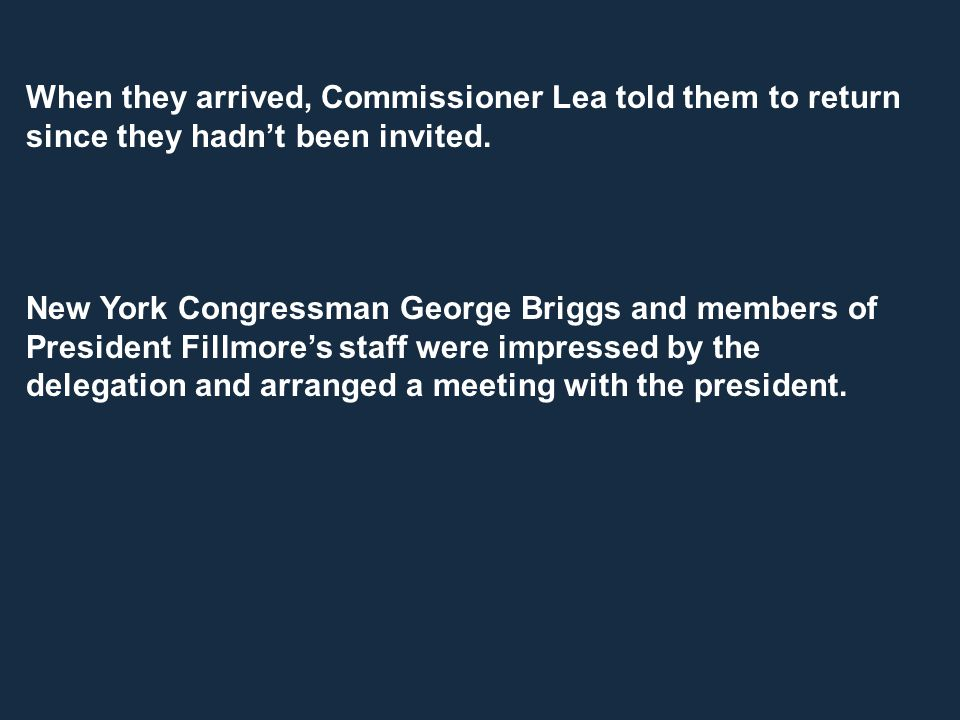 When they arrived, Commissioner Lea told them to return since they hadn't been invited. New York Congressman George Briggs and members of President Fi