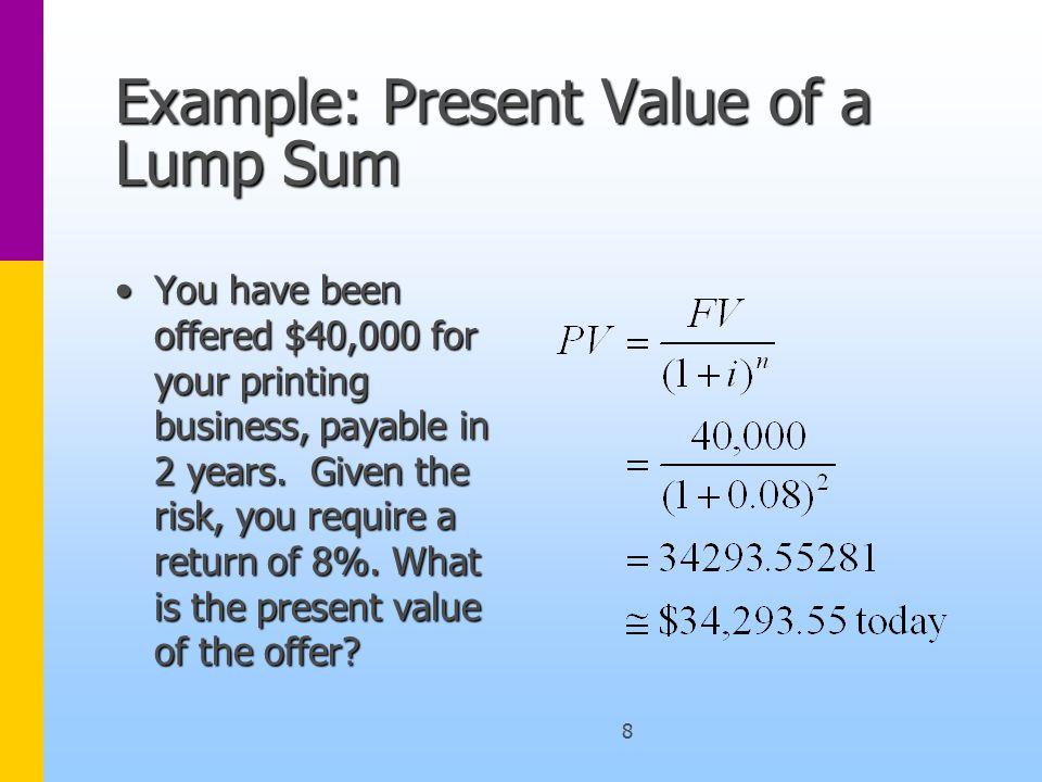 9 Lump Sums Formulae You have solved a present value and a future value of a lump sum.