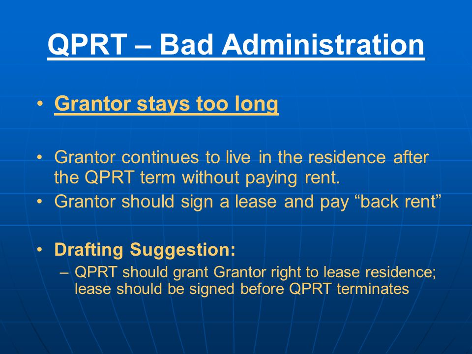 QPRT – Bad Administration Grantor stays too long Grantor continues to live in the residence after the QPRT term without paying rent.