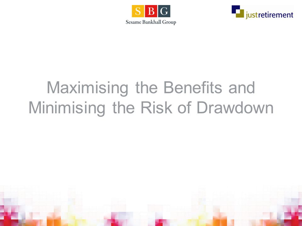 Maximising the Benefits and Minimising the Risk of Drawdown