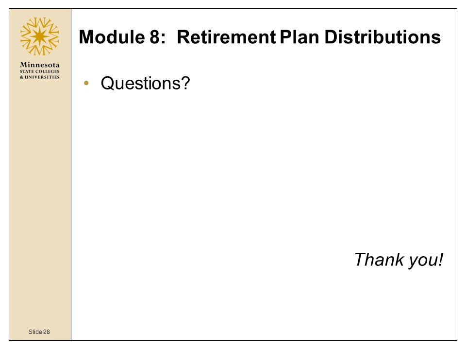 Slide 28 Module 8: Retirement Plan Distributions Questions Thank you!
