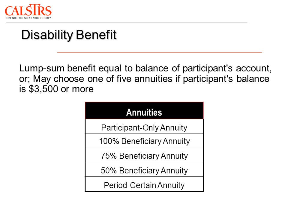 Lump-sum benefit equal to balance of participant's account, or; May choose one of five annuities if participant's balance is $3,500 or more Disability