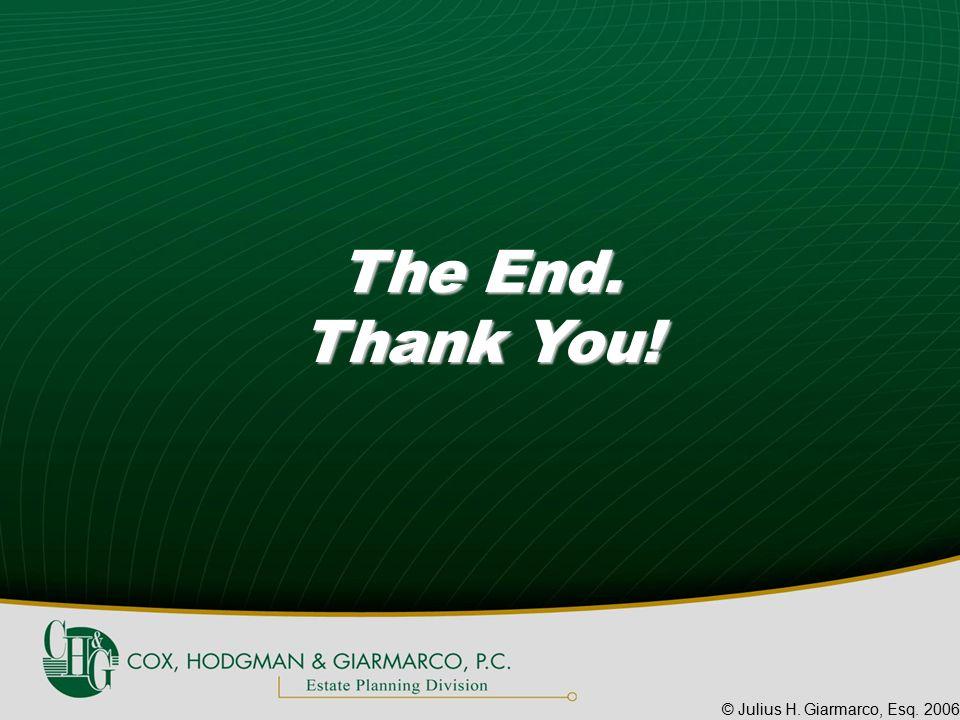 © Julius H. Giarmarco, Esq. 2006 The End. Thank You!