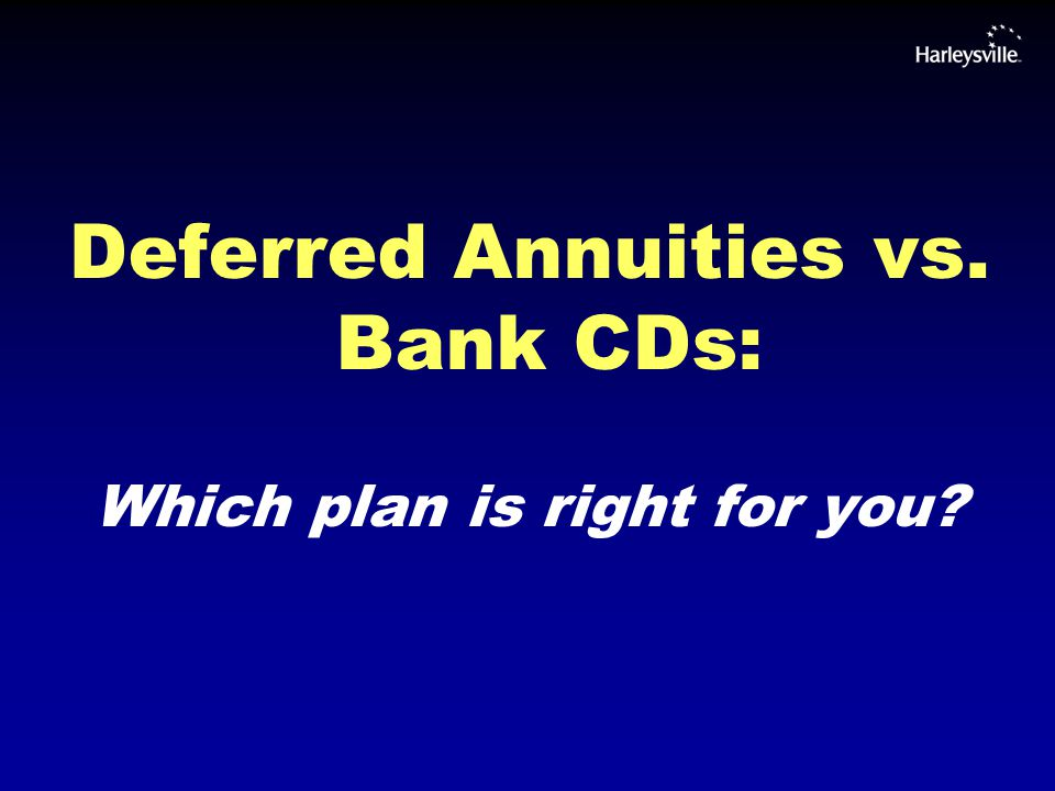Comparing The Plans Both deferred annuities and bank CDs are wealth accumulation plans.