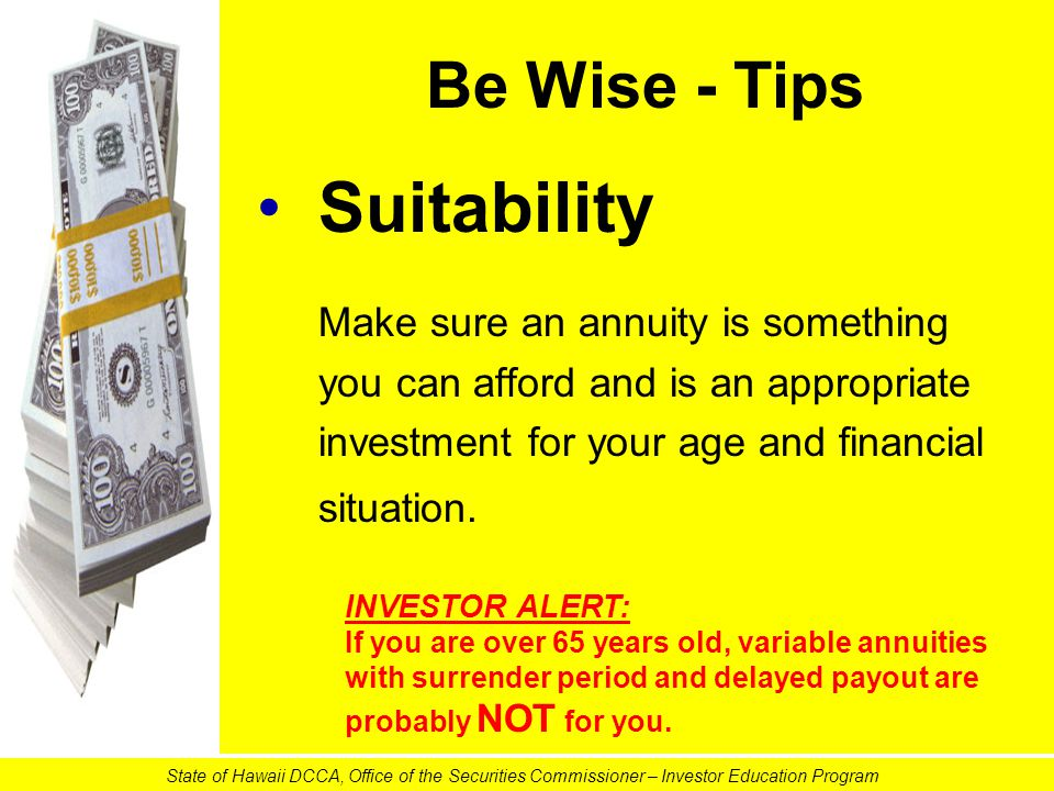 Be Wise - Tips Suitability Make sure an annuity is something you can afford and is an appropriate investment for your age and financial situation. INV