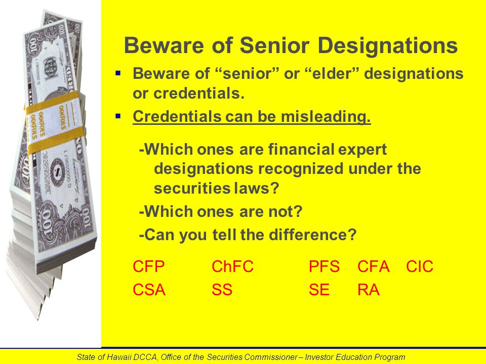 "Beware of Senior Designations   Beware of ""senior"" or ""elder"" designations or credentials.   Credentials can be misleading. -Which ones are financ"
