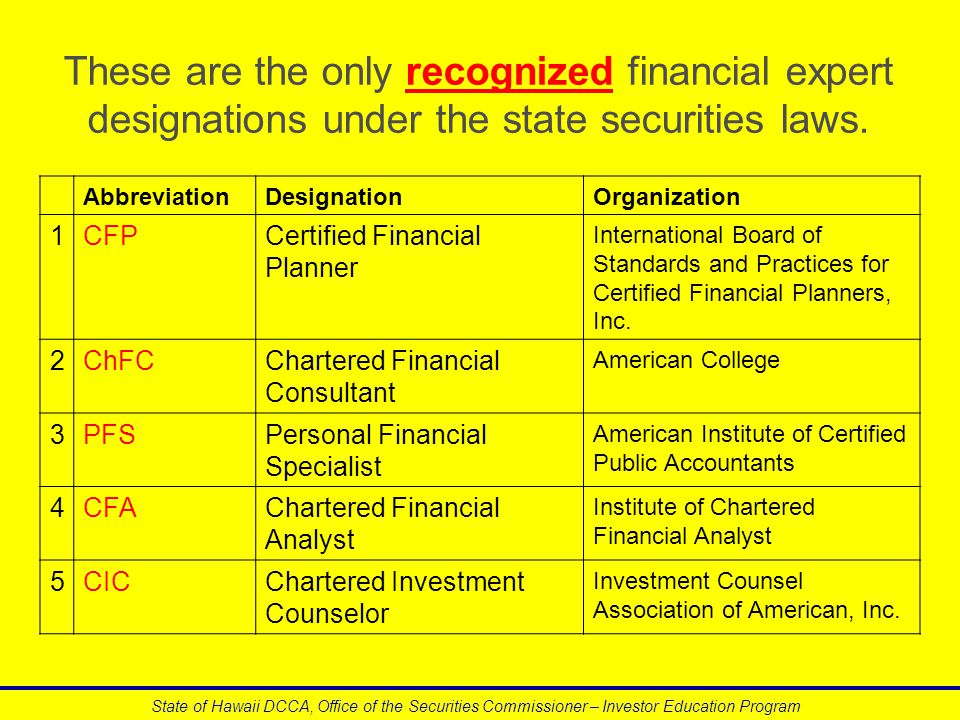These are the only recognized financial expert designations under the state securities laws. State of Hawaii DCCA, Office of the Securities Commission