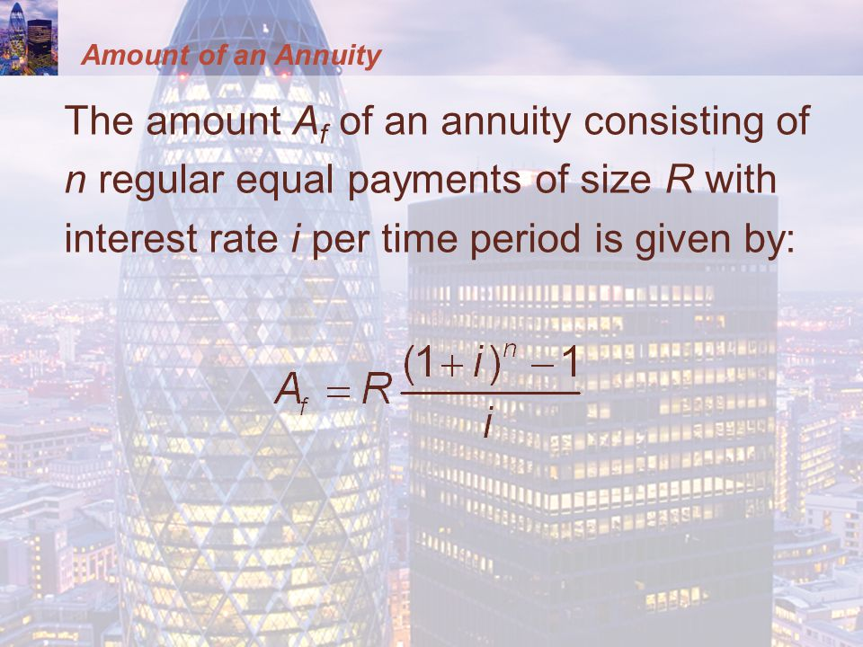 Amount of an Annuity The amount A f of an annuity consisting of n regular equal payments of size R with interest rate i per time period is given by: