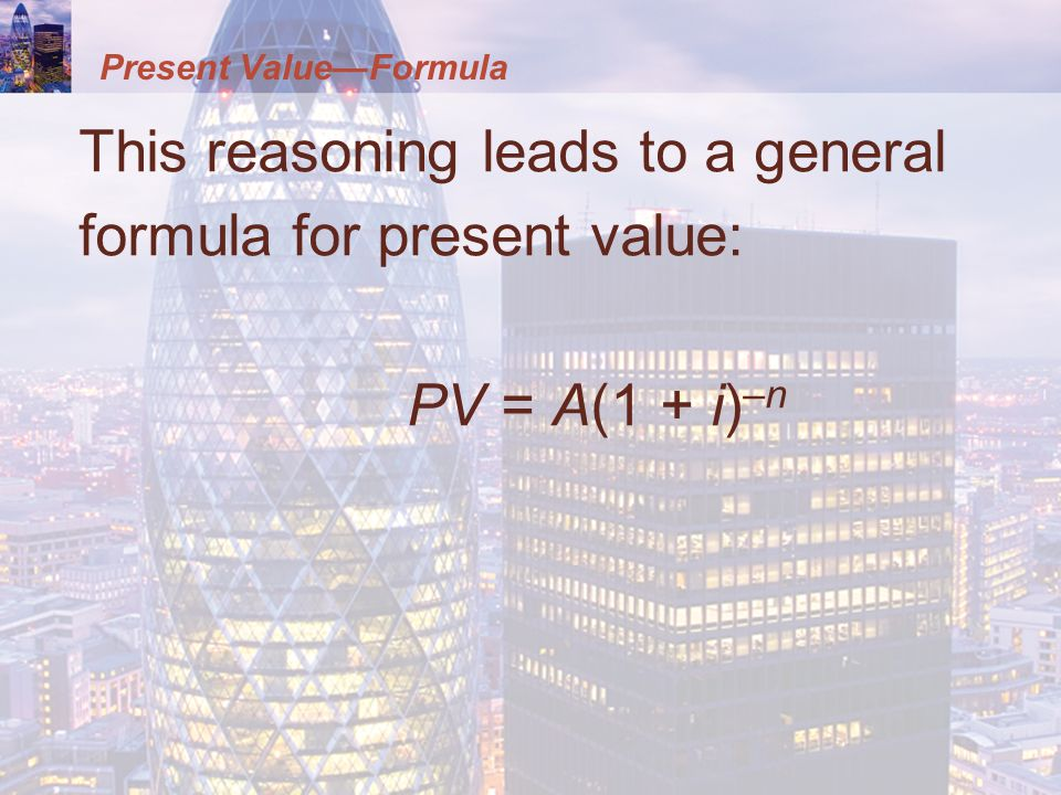 Present Value—Formula This reasoning leads to a general formula for present value: PV = A(1 + i) –n