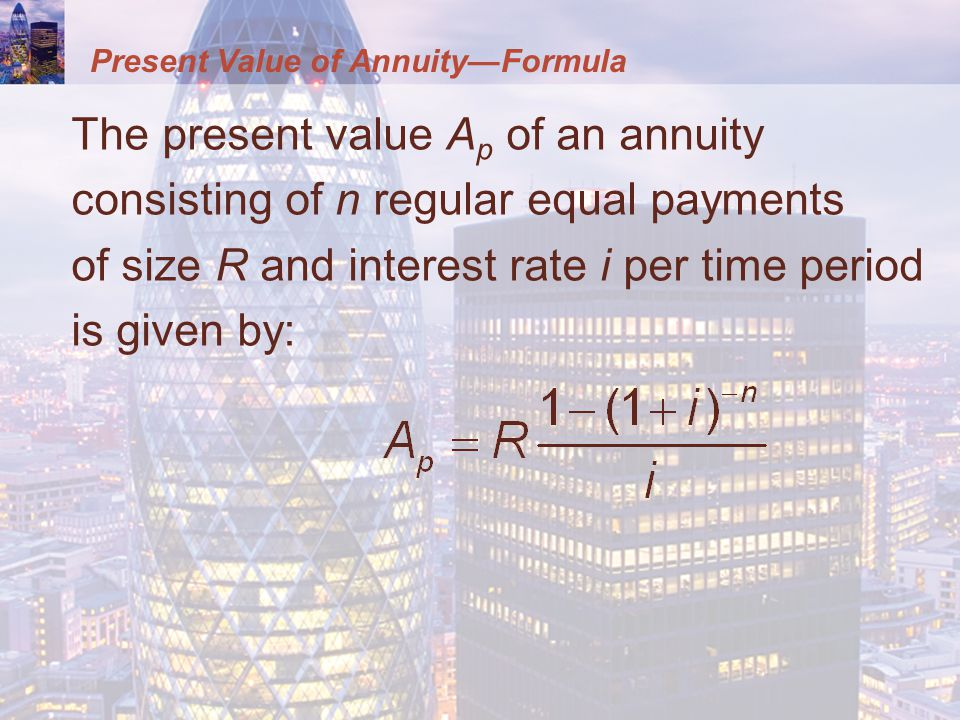 Present Value of Annuity—Formula The present value A p of an annuity consisting of n regular equal payments of size R and interest rate i per time period is given by: