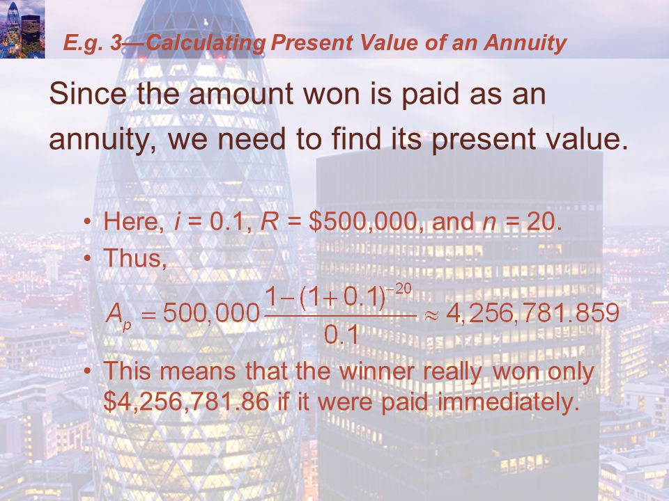 Since the amount won is paid as an annuity, we need to find its present value.