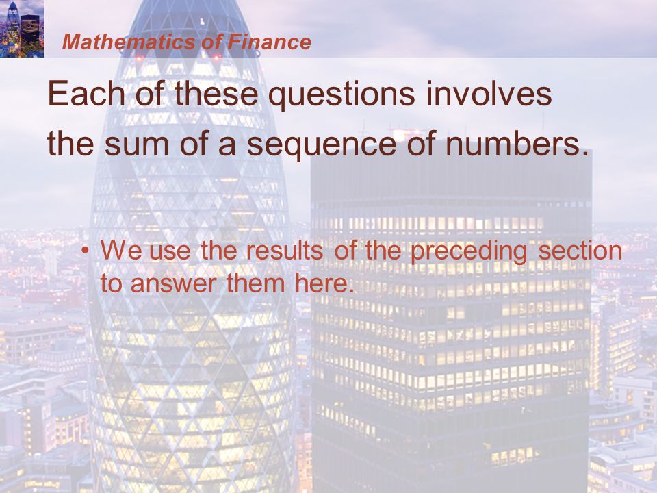 Mathematics of Finance Each of these questions involves the sum of a sequence of numbers.