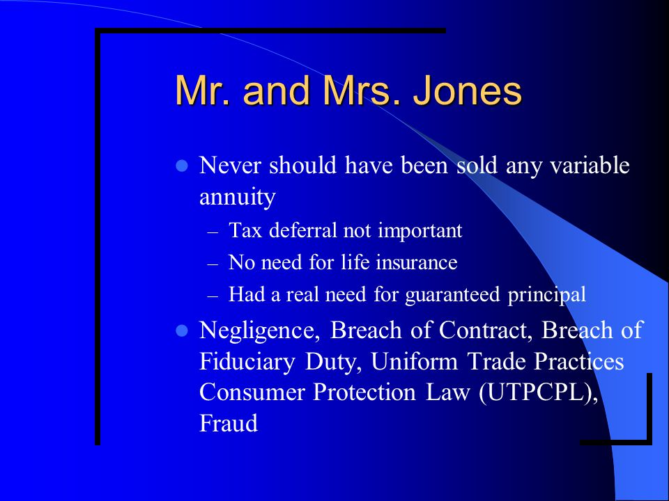 Mr. and Mrs. Jones Never should have been sold any variable annuity – Tax deferral not important – No need for life insurance – Had a real need for gu