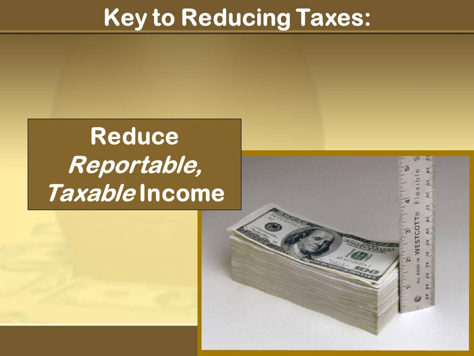 Reduce Reportable, Taxable Income Key to Reducing Taxes: