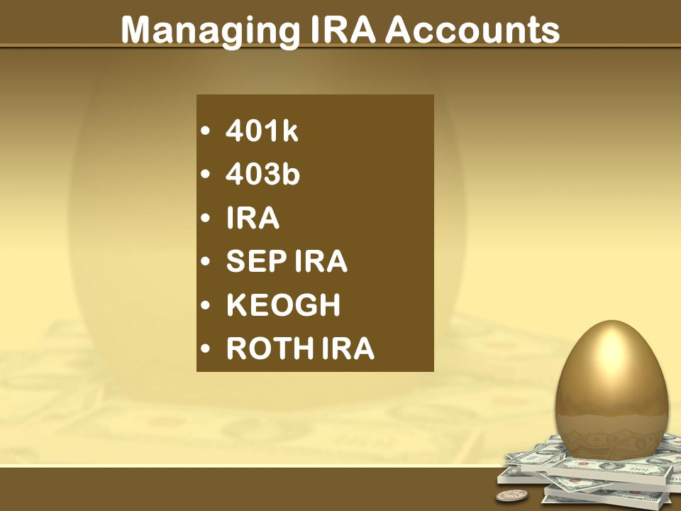 Managing IRA Accounts 401k 403b IRA SEP IRA KEOGH ROTH IRA