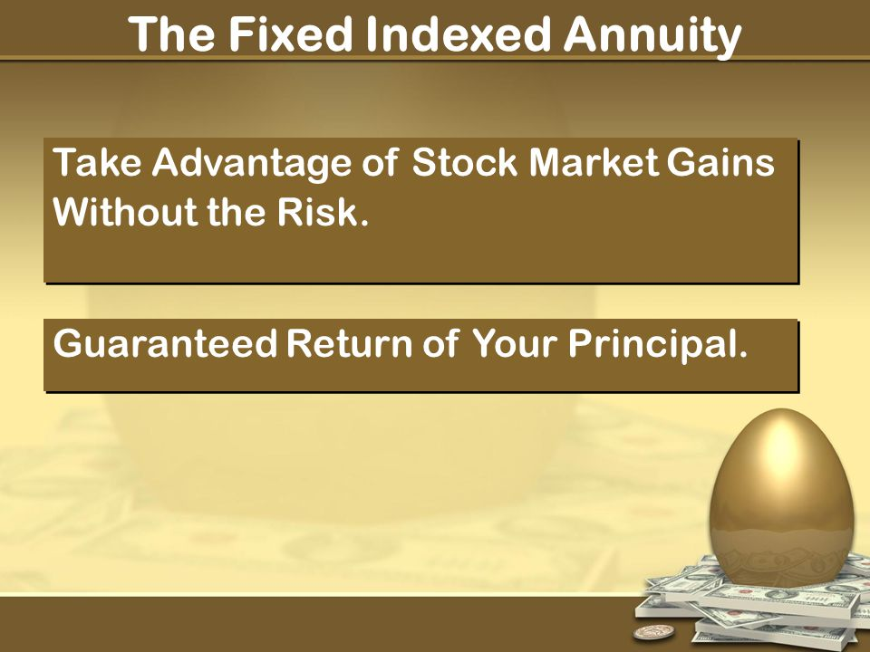 The Fixed Indexed Annuity Take Advantage of Stock Market Gains Without the Risk.