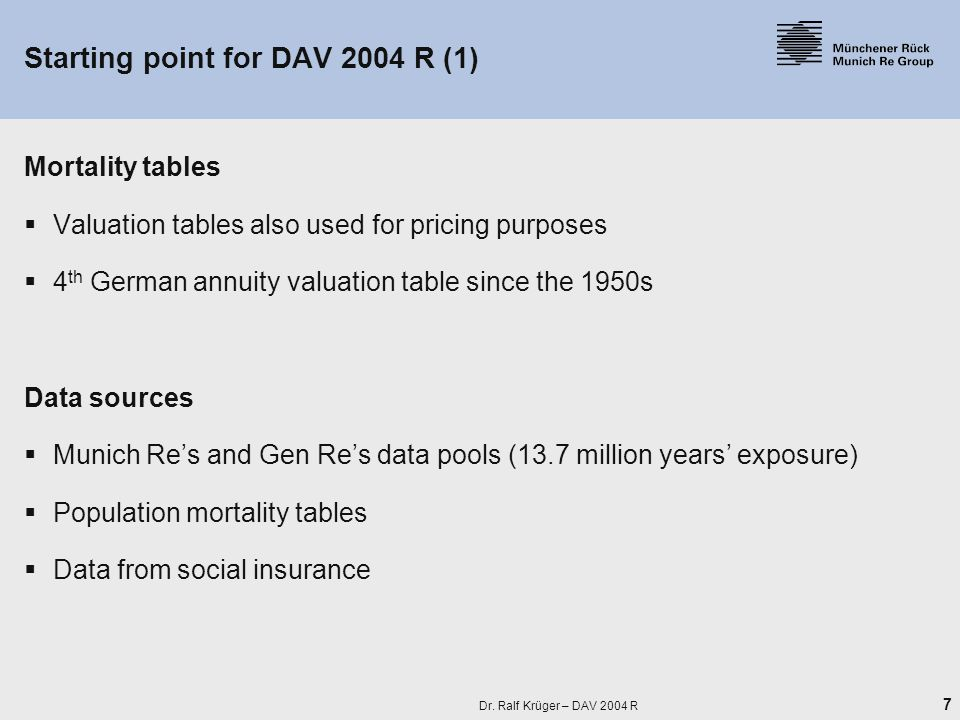 7 Dr. Ralf Krüger – DAV 2004 R Mortality tables  Valuation tables also used for pricing purposes  4 th German annuity valuation table since the 1950