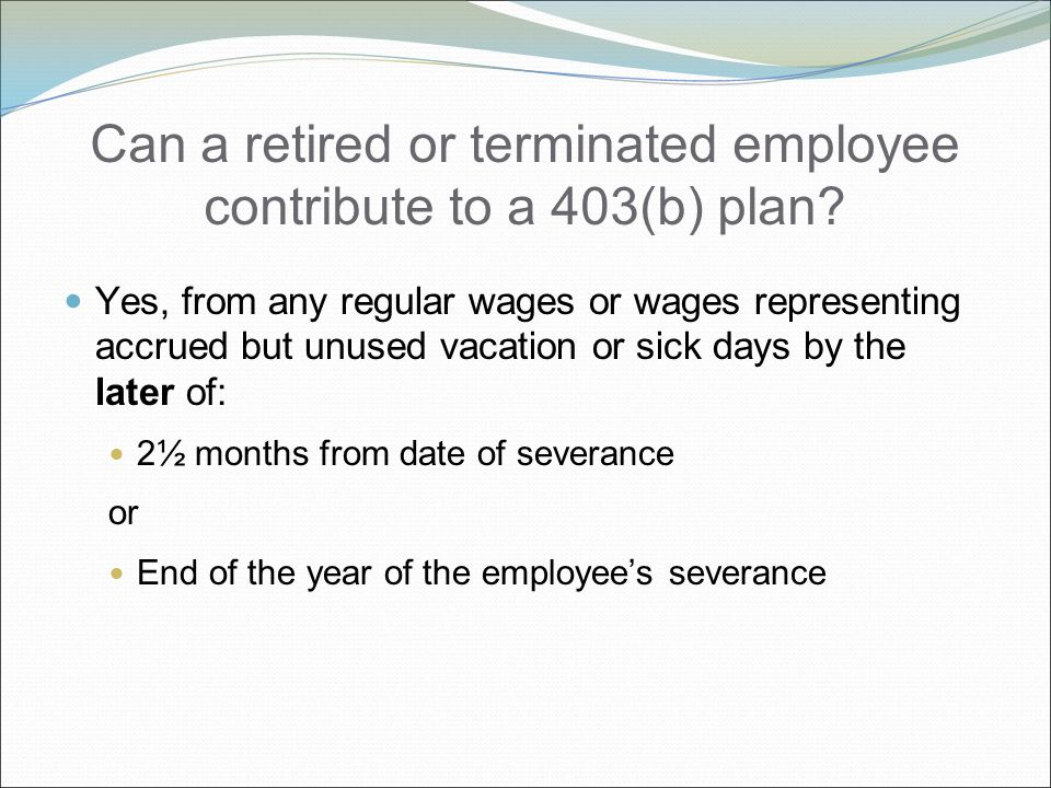Can a retired or terminated employee contribute to a 403(b) plan.