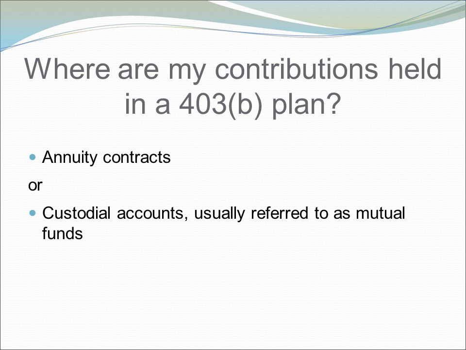 Where are my contributions held in a 403(b) plan.