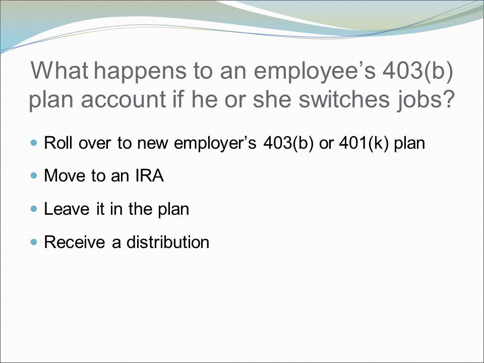 What happens to an employee's 403(b) plan account if he or she switches jobs.