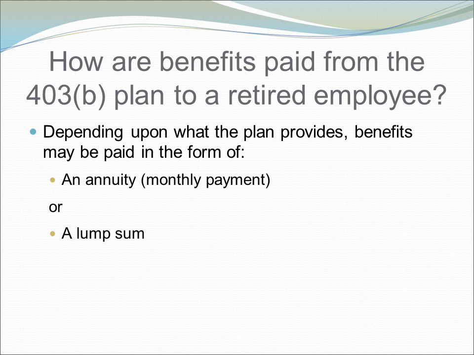 How are benefits paid from the 403(b) plan to a retired employee.