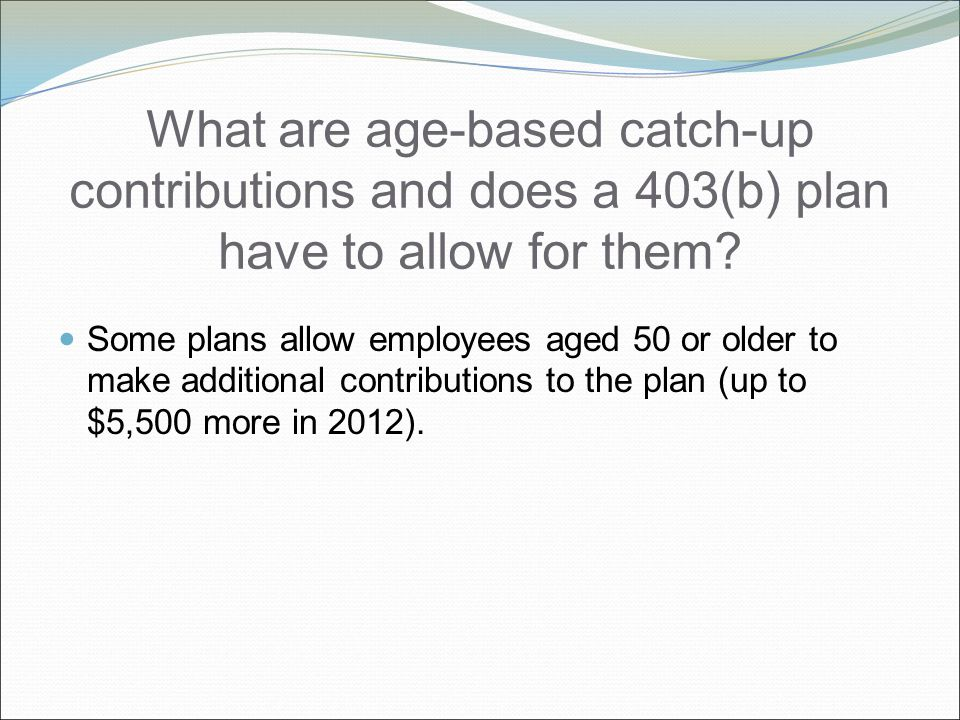 What are age-based catch-up contributions and does a 403(b) plan have to allow for them.