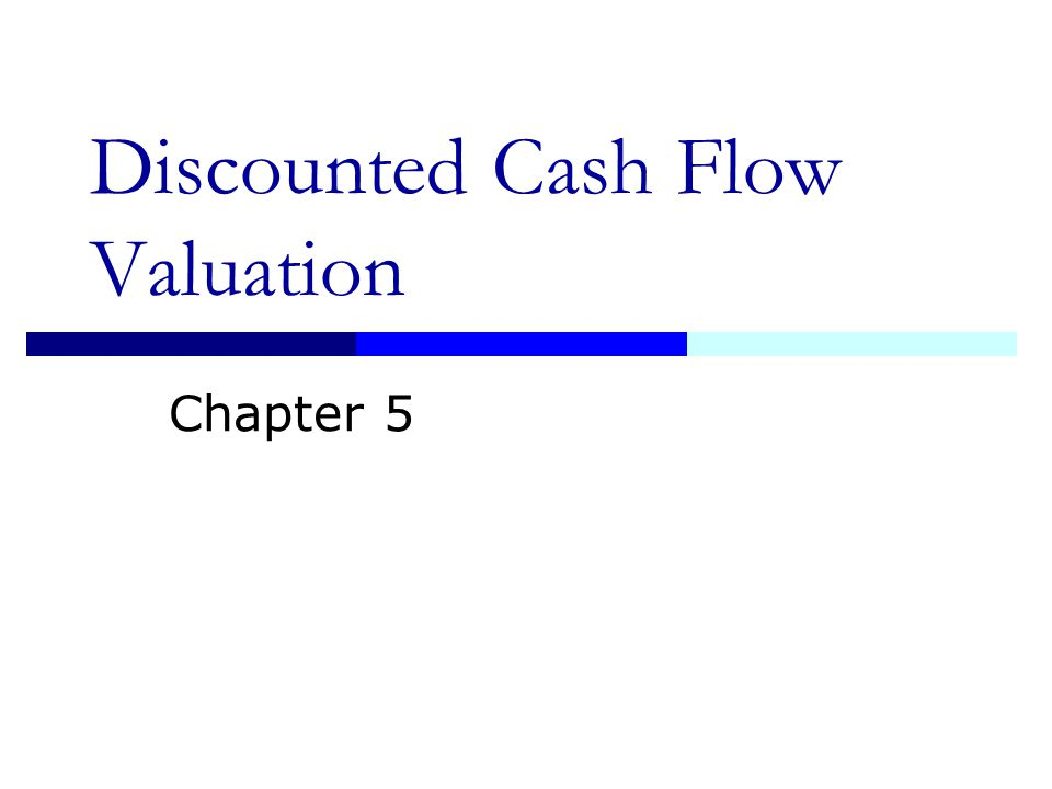 Discounted Cash Flow Valuation Chapter 5