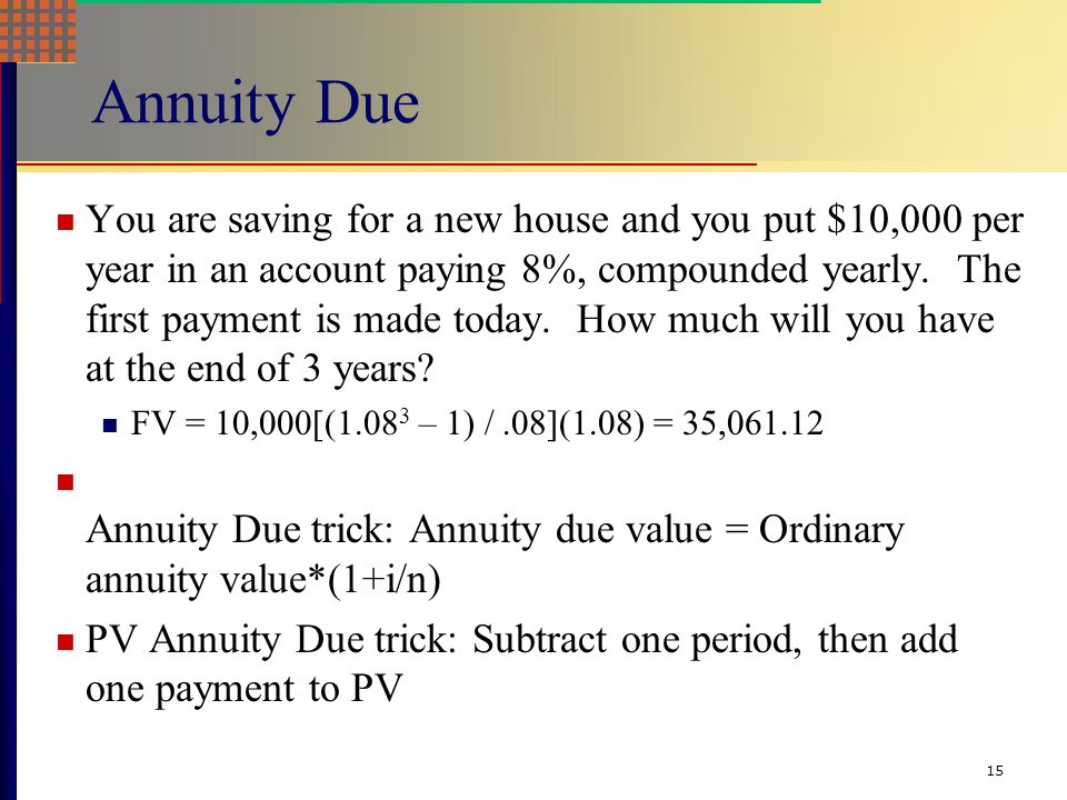 15 Annuity Due You are saving for a new house and you put $10,000 per year in an account paying 8%, compounded yearly.