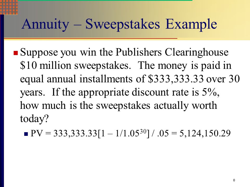 8 Annuity – Sweepstakes Example Suppose you win the Publishers Clearinghouse $10 million sweepstakes.