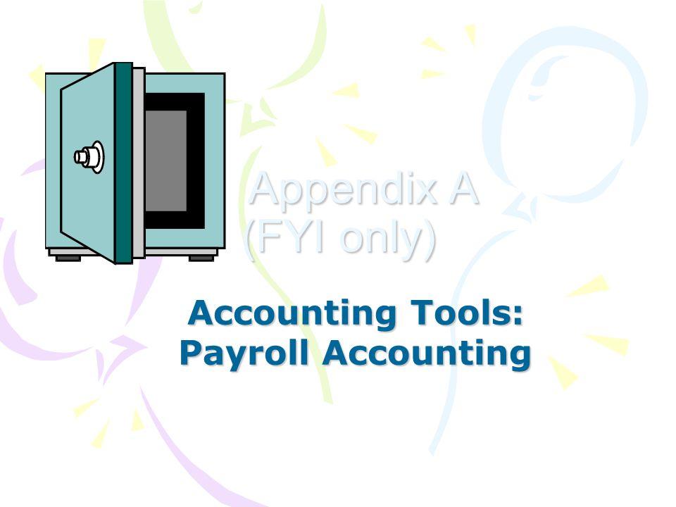 Appendix A (FYI only) Appendix A (FYI only) Accounting Tools: Payroll Accounting