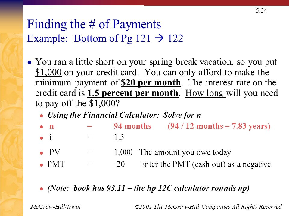 McGraw-Hill/Irwin ©2001 The McGraw-Hill Companies All Rights Reserved 5.24 Finding the # of Payments Example: Bottom of Pg 121  122 You ran a little