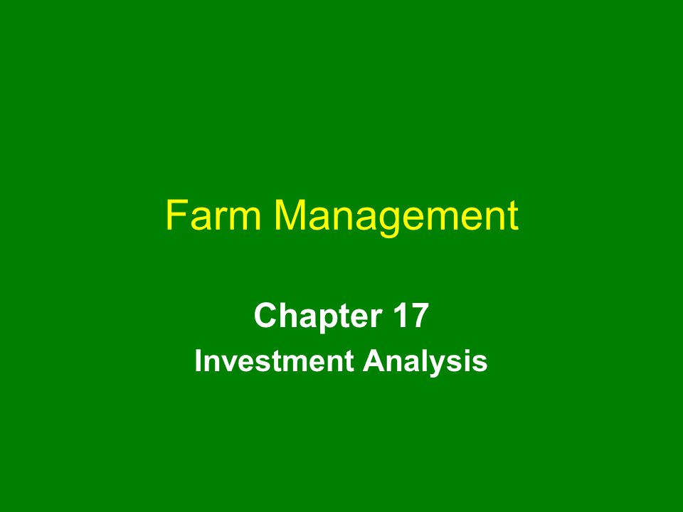 Farm Management Chapter 17 Investment Analysis