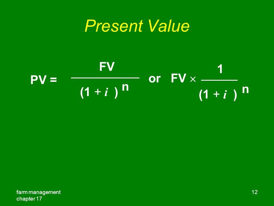 farm management chapter 17 12 Present Value PV = FV (1 + i ) n or FV  1 (1 + i ) n