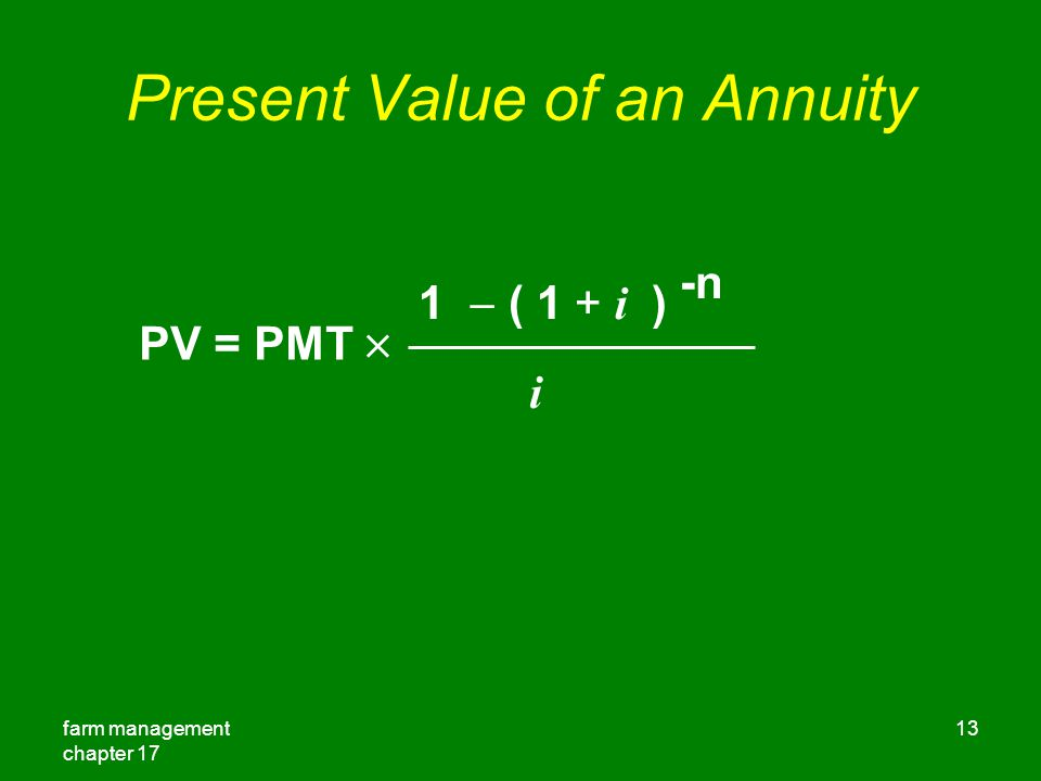 farm management chapter 17 13 Present Value of an Annuity PV = PMT  1  ( 1 + i ) -n i