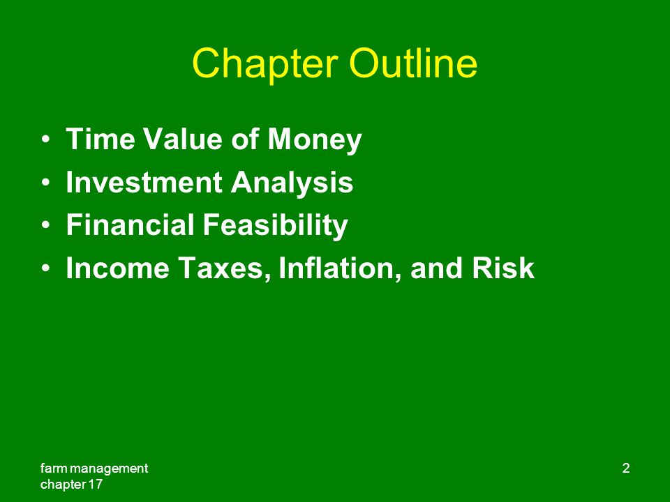 farm management chapter 17 2 Chapter Outline Time Value of Money Investment Analysis Financial Feasibility Income Taxes, Inflation, and Risk